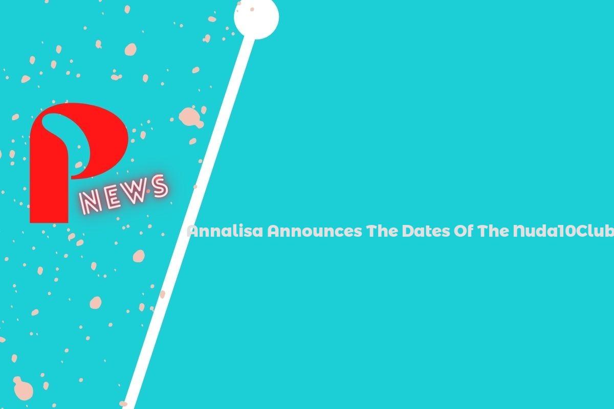 Annalisa Announces The Dates Of The Nuda10Club