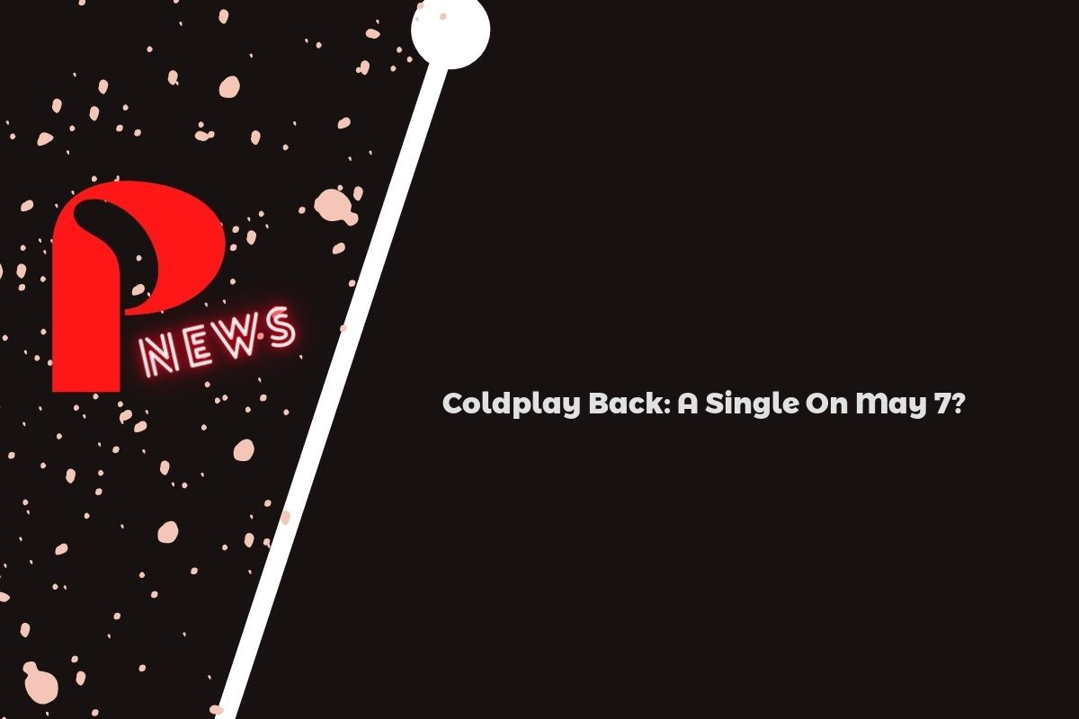 Coldplay Back: A Single On May 7?