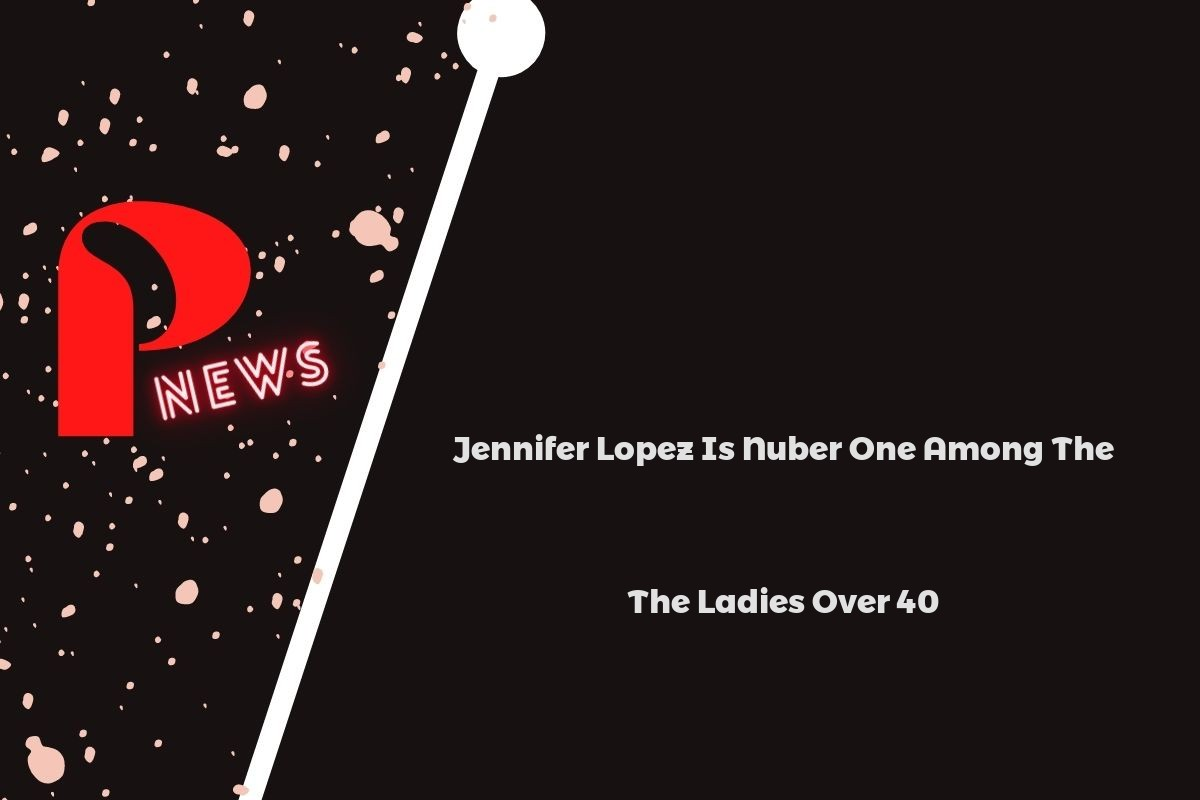 Jennifer Lopez Is Nuber One Among The Ladies Over 40