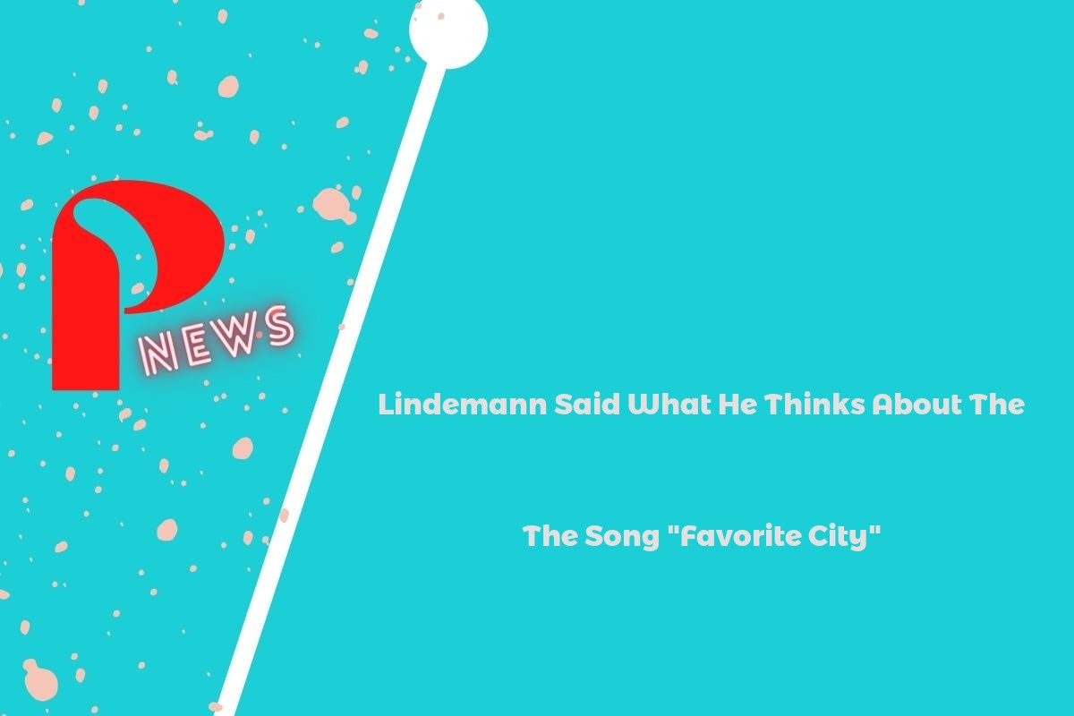 """Lindemann Said What He Thinks About The Song """"Favorite City"""""""