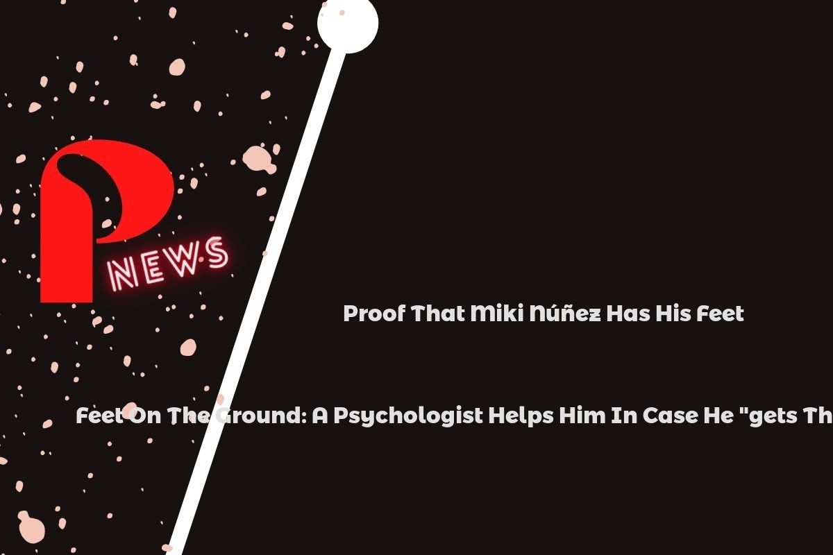 """Proof That Miki Núñez Has His Feet On The Ground: A Psychologist Helps Him In Case He """"gets The Hell Out Of It"""""""