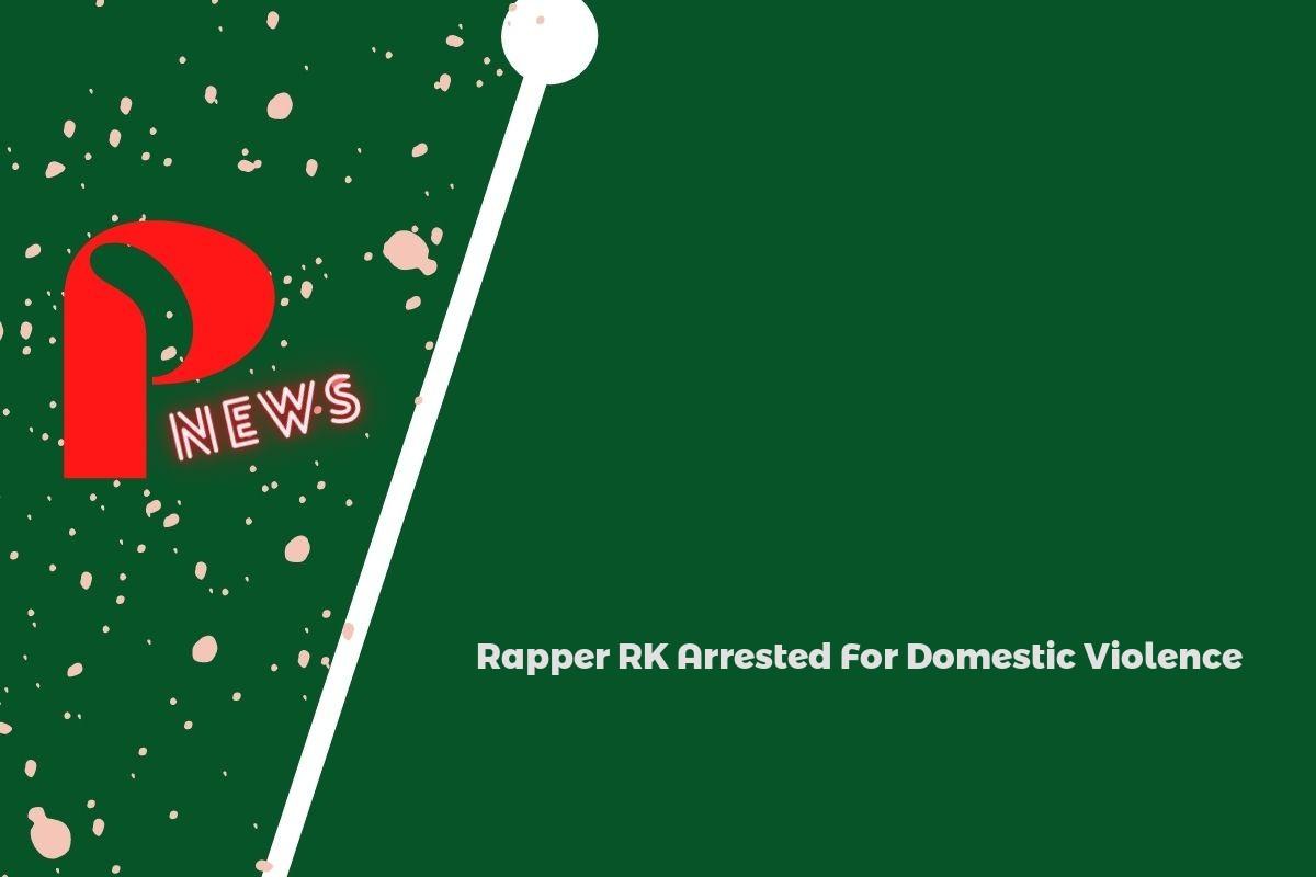 Rapper RK Arrested For Domestic Violence