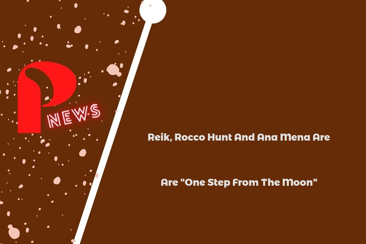 """Reik, Rocco Hunt And Ana Mena Are """"One Step From The Moon"""""""