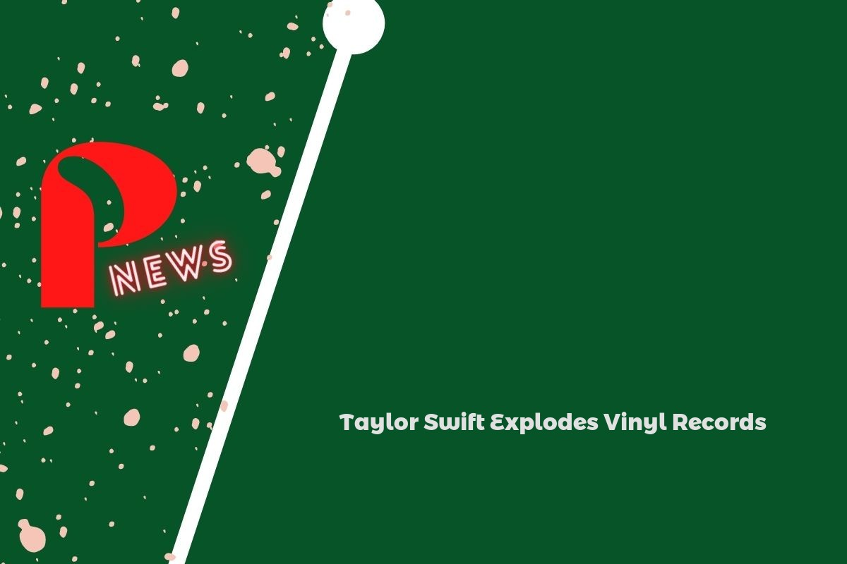 Taylor Swift Explodes Vinyl Records