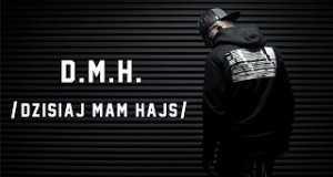 D.m.h. /dzisiaj Mam Hajs/