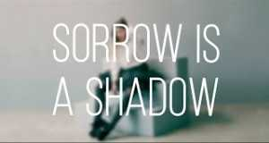 Sorrow Is A Shadow