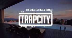 The Greatest (Kalm Remix)