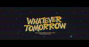 Whatever Tomorrow