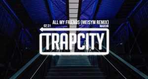 All My Friends (Meisym Remix)