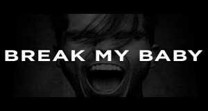 Break My Baby Music Video