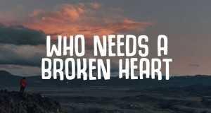 Who Needs A Broken Heart