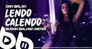 Lendo Calendo ( Burak Balkan Remix )