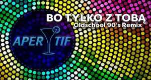 Bo Tylko Z Tobą (Retro 90's Remix)