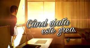 CAND VIATA ESTE GREA