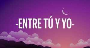 Entre Tú Y Yo