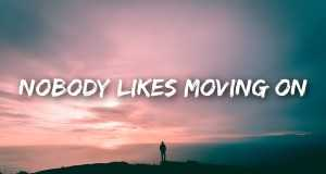 Nobody Likes Moving On