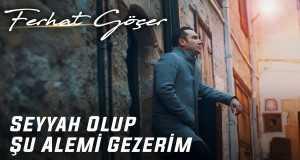 Seyyah Olup Şu Alemi Gezerim