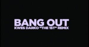 Bang Out  [Kwes Darko Remix]