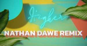 Higher  [Nathan Dawe Remix] Music Video