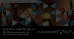 LARKS' TONGUES IN ASPIC PART III ALT MIX