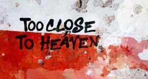 TOO CLOSE TO HEAVEN