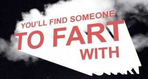 You'll Find Someone To Fart With