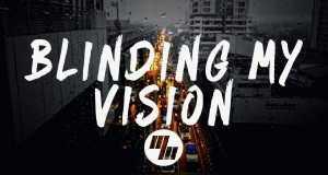 Blinding My Vision