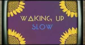 WAKING UP SLOW