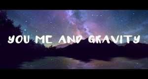 You Me And Gravity