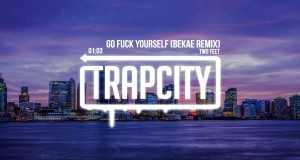 Go Fuck Yourself (Bekæ Remix)