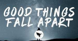 Good Things Fall Apart