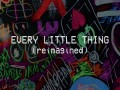 Every Little Thing (Reimagined)