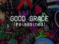 Good Grace (Reimagined)