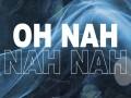 Oh Nah Nah Nah