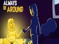 Always Be Around