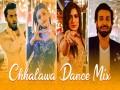 Chhalawa Dance Mix
