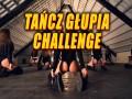 Tańcz Głupia Challenge