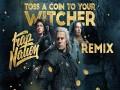 Toss A Coin To Your Witcher (Kløn Remix)